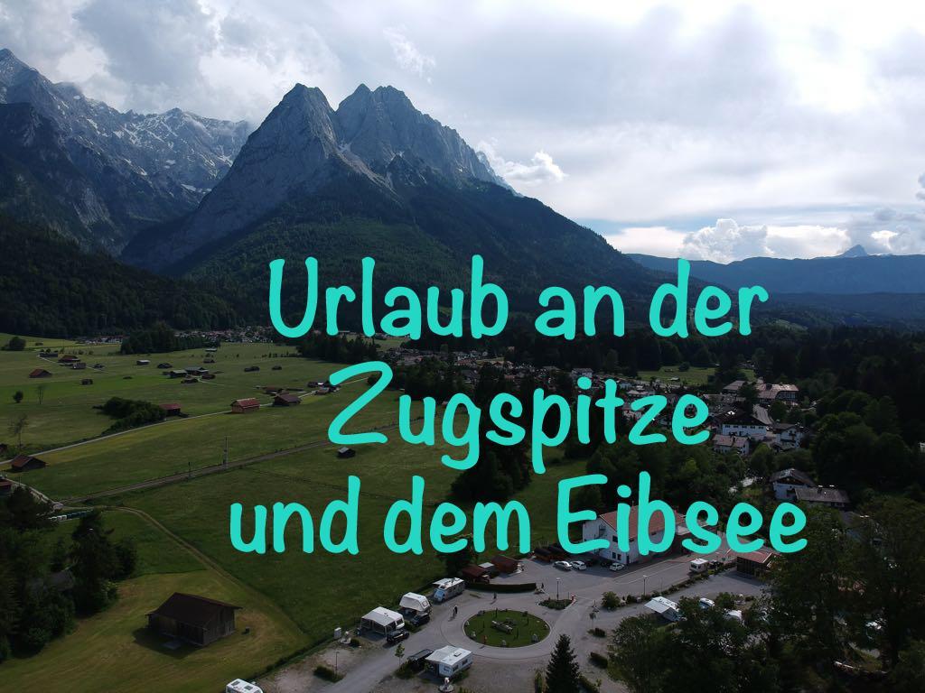 Urlaub an der Zugspitze und dem Eibsee