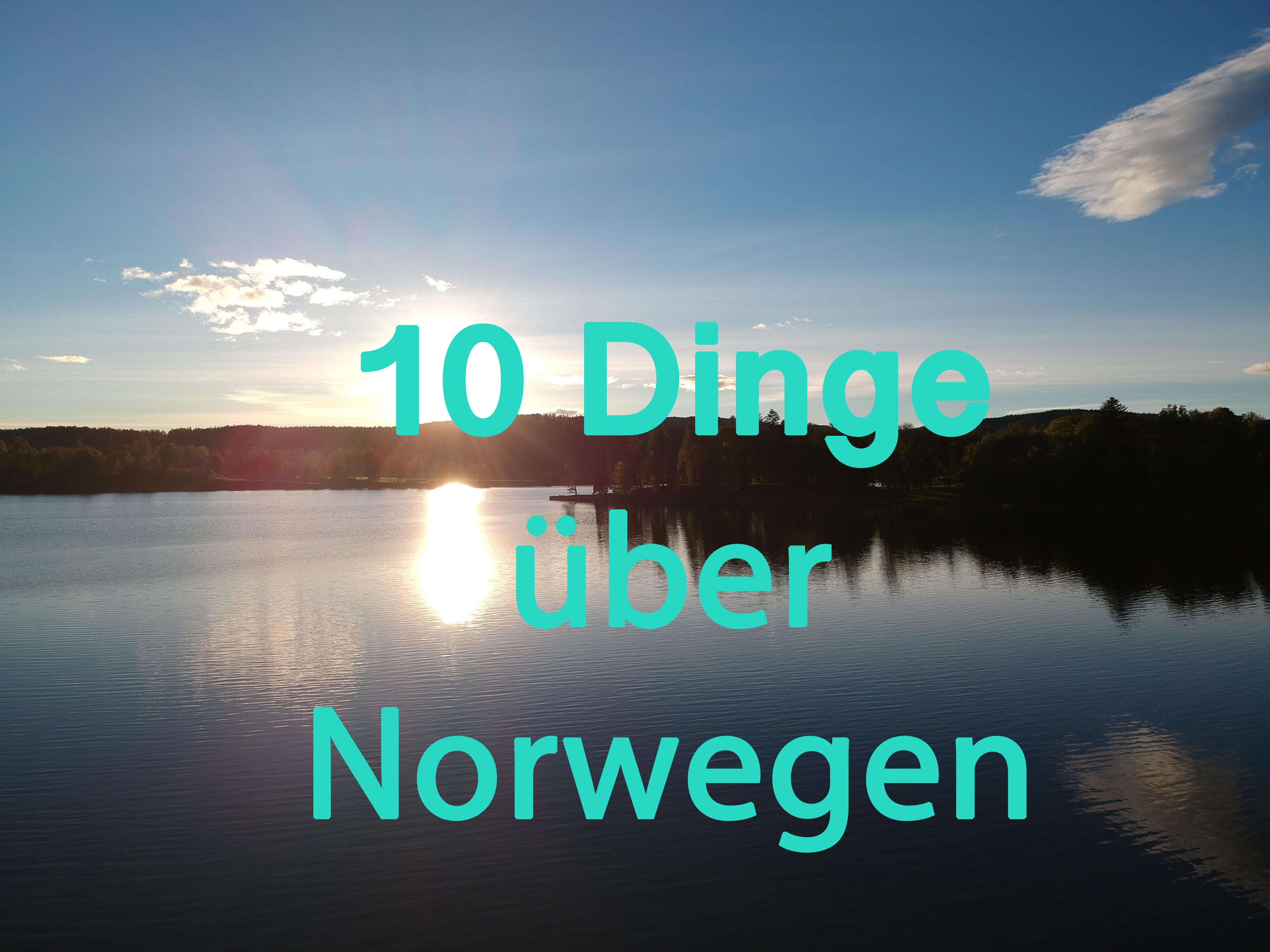10 Dinge, die du über Norwegen wissen solltest