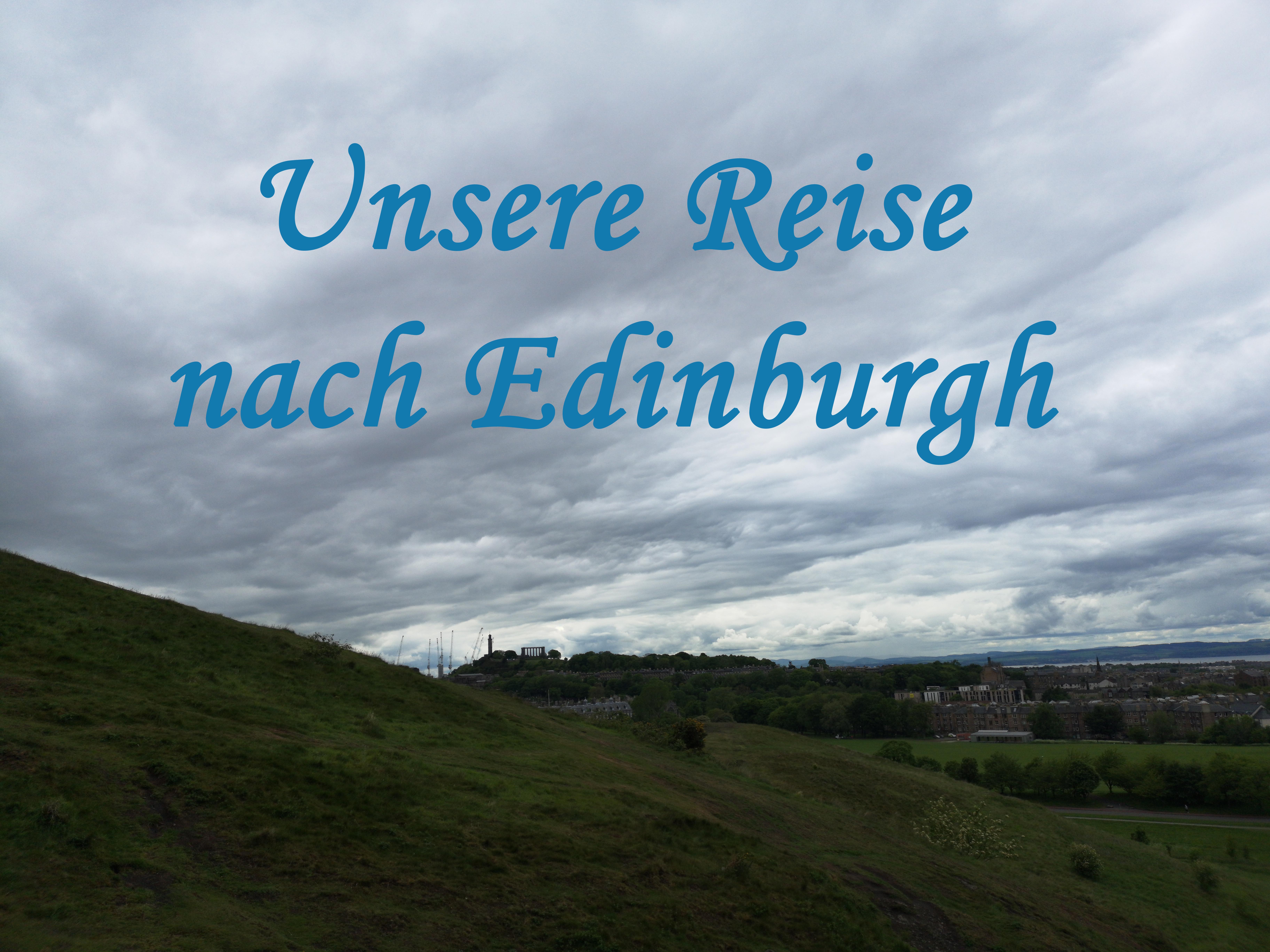 Unsere Reise nach Edinburgh
